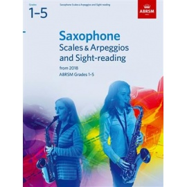 ABRSM Saxophone Scales & Arpeggios and Sight-reading from 2018 Grades 1-5