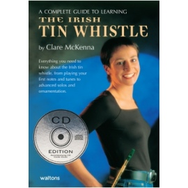 A Complete Guide To Learning The Irish Tin Whistle (CD Edition)