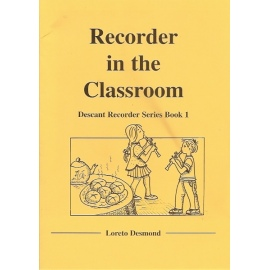 Recorder in the Classroom Book 1 By Loreto Desmond